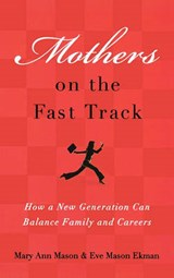Mothers on the Fast Track | Mason, Mary Ann ; Ekman, Eve Mason |