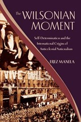 The Wilsonian Moment | Erez Manela |