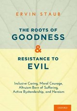 The Roots of Goodness and Resistance to Evil | Ervin Staub |