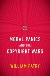 Moral Panics and the Copyright Wars | William Patry |