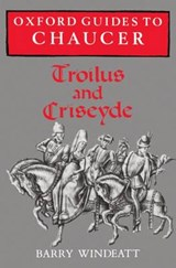 Oxford Guides to Chaucer: Troilus and Criseyde | Barry Windeatt |