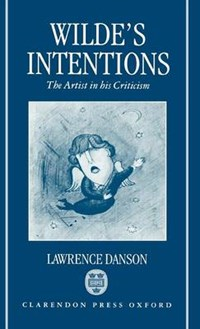 Wilde's Intentions   Lawrence (professor Of English, Professor of English, Princeton University) Danson  