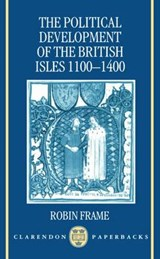 The Political Development of the British Isles, 1100-1400 | Robin Frame |