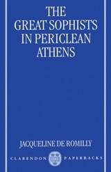 The Great Sophists in Periclean Athens | Jacqueline De Romilly |