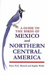 A Guide to the Birds of Mexico and Northern Central America | Steve N. G. Howell ; Sophie Webb |