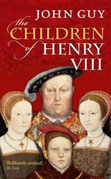 The Children of Henry VIII | John Guy |