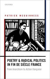 Poetry and Radical Politics in Fin De Siecle France | Patrick McGuinness |