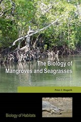 The Biology of Mangroves and Seagrasses | Peter J. (honorary Fellow, Honorary Fellow, Department of Biology, University of York) Hogarth |