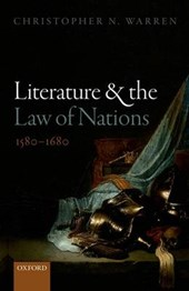 Literature and the Law of Nations, 1580-1680 | Christopher N. Warren |