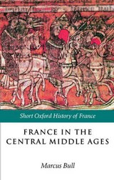 France in the Central Middle Ages 900-1200 | Marcus Graham Bull |