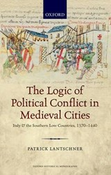 The Logic of Political Conflict in Medieval Cities | Patrick Lantschner |