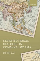 Constitutional Dialogue in Common Law Asia | Po Jen Yap |