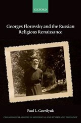 Georges Florovsky and the Russian Religious Renaissance | Paul L. Gavrilyuk |