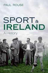 Sport and Ireland | Paul Rouse |