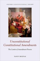 Unconstitutional Constitutional Amendments | Yaniv Roznai |