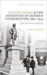Edmund Burke and the Invention of Modern Conservatism 1830-1914 | Emily Jones |