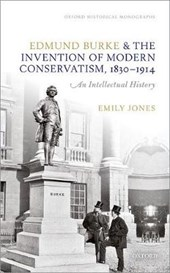 Edmund Burke and the Invention of Modern Conservatism 1830-1914