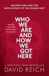 Who We Are and How We Got Here | David (professor Of Genetics, Professor of Genetics, Harvard University) Reich |