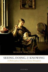 Seeing, Doing, and Knowing | Mohan Matthen |