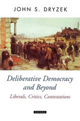 Deliberative Democracy and Beyond | John S. Dryzek |