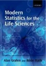 Modern Statistics for the Life Sciences | Alan (professor Of Theoretical Biology, University of Oxford) Grafen ; Rosie S. (principal Scientific Officer, Nerc Centre for Ecology and Hydrology, Oxford) Hails |