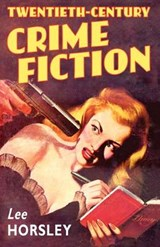 Twentieth-Century Crime Fiction | Lee Horsley |