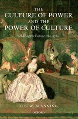 The Culture of Power and the Power of Culture | T. C. W. Blanning |