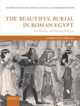 The Beautiful Burial In Roman Egypt | Christina Riggs |