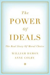 The Power of Ideals | William Damon ; Anne Colby |