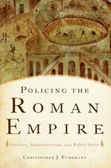 Policing the Roman Empire | Christopher J. Fuhrmann |