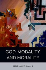 God, Modality, and Morality | William E. Mann |