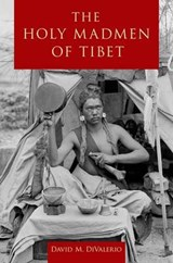 The Holy Madmen of Tibet | David M. (assistant Professor Of History And Religious Studies, Assistant Professor of History and Religious Studies, University of Wisconsin-Milwaukee) DiValerio |