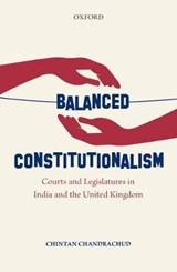 Balanced Constitutionalism | Chintan Chandrachud |