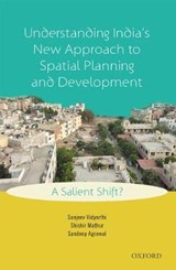 Understanding India's New Approach to Spatial Planning and Development | Vidyarthi, Sanjeev ; Mathur, Shishir ; Agrawal, Sandeep |