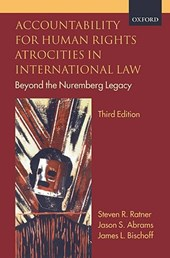 Accountability for Human Rights Atrocities in International Law | Ratner, Steven R. ; Abrams, Jason S. ; Bischoff, James L. |