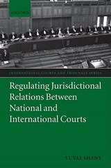 Regulating Jurisdictional Relations Between National and International Courts | Yuval Shany |