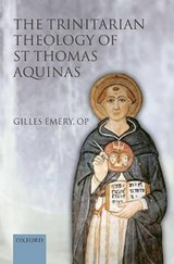 The Trinitarian Theology of Saint Thomas Aquinas | Gilles Emery |