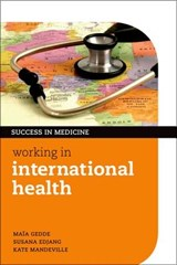 Working in International Health | Gedde, Maia ; Edjang, Susana ; Mandeville, Kate |