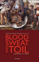 Blood, Sweat, and Toil | Geoffrey G. Field |