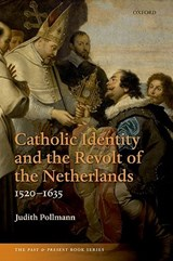 Catholic Identity and the Revolt of the Netherlands, 1520-1635 | Judith Pollmann |
