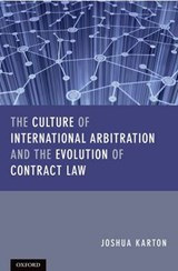 The Culture of International Arbitration and the Evolution of Contract Law | Joshua Karton |