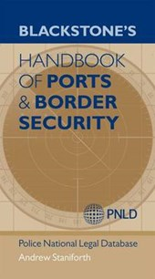 Blackstone's Handbook of Ports & Border Security | Police National Legal Database Staniforth |