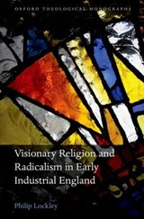 Visionary Religion and Radicalism in Early Industrial England | Philip Lockley |