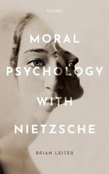 Moral Psychology with Nietzsche | Philosophy Brian (karl N. Llewellyn Professor Of Jurisprudence And Director Of The Center For Law & Human Values, Karl N. Llewellyn Professor of Jurisprudence and Director of the Center for Law, Philosophy & University of Chicago) Leiter Human Values |