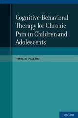 Cognitive-Behavioral Therapy for Chronic Pain in Children and Adolescents | Tonya M. Palermo |