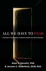 All We Have To Fear | Horwitz, Allan V., Ph.d. ; Wakefield, Jerome C., Ph.d. |