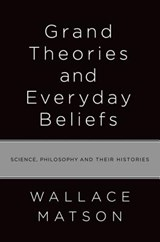 Grand Theories and Everyday Beliefs | Wallace Matson |