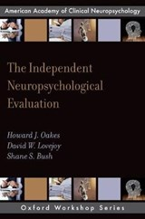The Independent Neuropsychological Evaluation | Oakes, Howard J. ; Lovejoy, David W. ; Bush, Shane S., Ph.D. |
