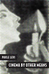 Cinema By Other Means | Pavle Levi |