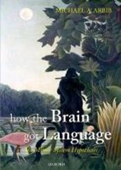 How the Brain Got Language | Michael A. Arbib |